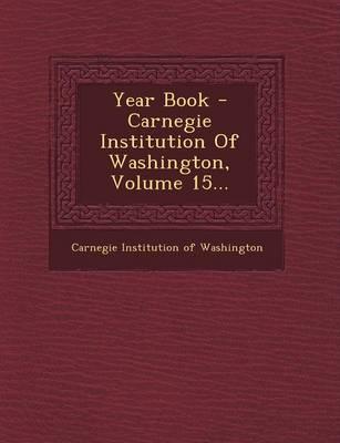 Year Book - Carnegie Institution of Washington, Volume 15... (Paperback)