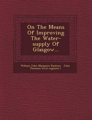 On the Means of Improving the Water-Supply of Glasgow... (Paperback)