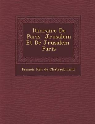 Itin Raire de Paris J Rusalem Et de J Rusalem Paris (Paperback)