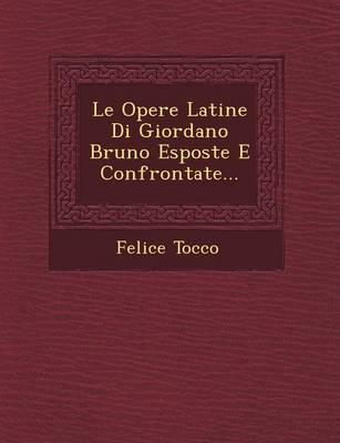Le Opere Latine Di Giordano Bruno Esposte E Confrontate... (Paperback)