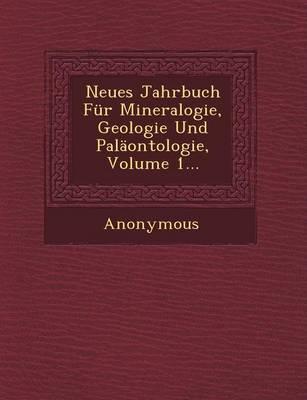 Neues Jahrbuch Fur Mineralogie, Geologie Und Palaontologie, Volume 1... (Paperback)