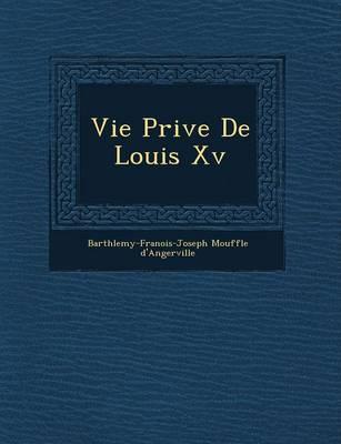 Vie Priv E de Louis XV (Paperback)