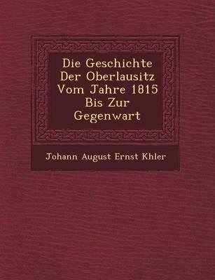 Die Geschichte Der Oberlausitz Vom Jahre 1815 Bis Zur Gegenwart (Paperback)