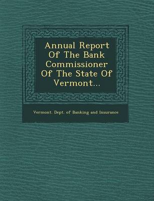 Annual Report of the Bank Commissioner of the State of Vermont... (Paperback)