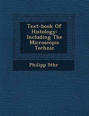 Text-Book of Histology: Including the Microscopic Technic (Paperback)