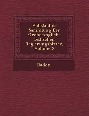 Vollst Ndige Sammlung Der Gro Herzoglich-Badischen Regierungsbl Tter, Volume 2 (Paperback)