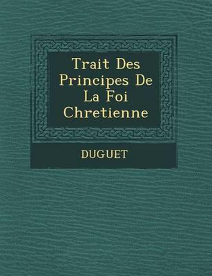 Trait Des Principes de La Foi Chretienne (Paperback)
