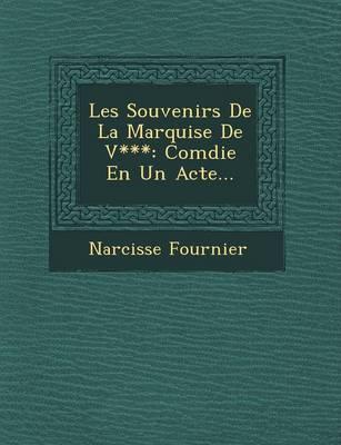 Les Souvenirs de la Marquise de V***: Com�die En Un Acte... (Paperback)