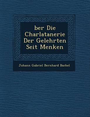 Ber Die Charlatanerie Der Gelehrten Seit Menken (Paperback)