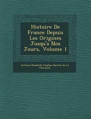 Histoire de France Depuis Les Origines Jusqu'a Nos Jours, Volume 1 (Paperback)