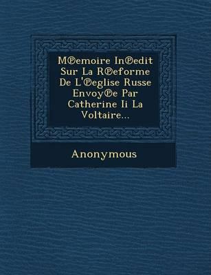 M Emoire in Edit Sur La R Eforme de L' Eglise Russe Envoy E Par Catherine II La Voltaire... (Paperback)