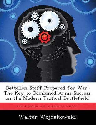 Battalion Staff Prepared for War: The Key to Combined Arms Success on the Modern Tactical Battlefield (Paperback)