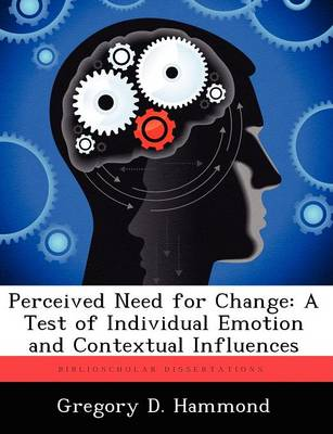 Perceived Need for Change: A Test of Individual Emotion and Contextual Influences (Paperback)