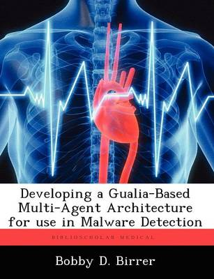 Developing a Gualia-Based Multi-Agent Architecture for Use in Malware Detection (Paperback)