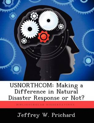 Usnorthcom: Making a Difference in Natural Disaster Response or Not? (Paperback)