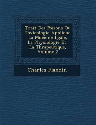 Trait Des Poisons Ou Toxicologie Appliqu E La M Decine L Gale, La Physiologie Et La Th Rapeutique, Volume 2 (Paperback)
