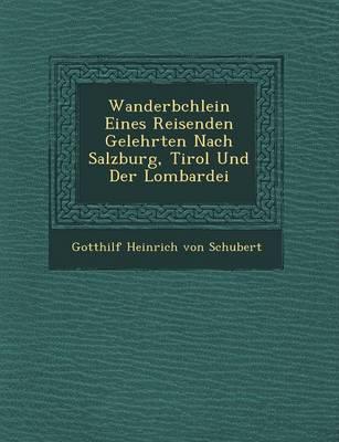 Wanderb Chlein Eines Reisenden Gelehrten Nach Salzburg, Tirol Und Der Lombardei (Paperback)