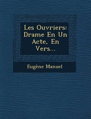 Les Ouvriers: Drame En Un Acte, En Vers... (Paperback)