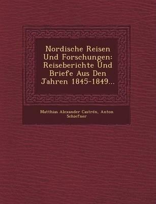 Nordische Reisen Und Forschungen: Reiseberichte Und Briefe Aus Den Jahren 1845-1849... (Paperback)