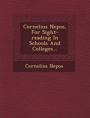 Cornelius Nepos, for Sight-Reading in Schools and Colleges... (Paperback)