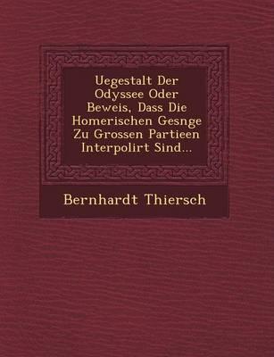 Uegestalt Der Odyssee Oder Beweis, Dass Die Homerischen Ges Nge Zu Grossen Partieen Interpolirt Sind... (Paperback)