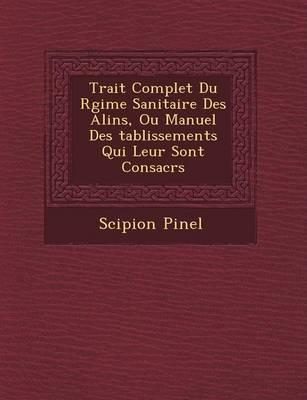 Trait Complet Du R Gime Sanitaire Des Alin S, Ou Manuel Des Tablissements Qui Leur Sont Consacr S (Paperback)