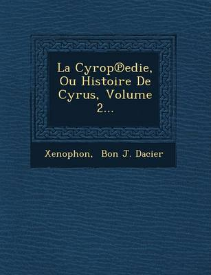 La Cyrop Edie, Ou Histoire de Cyrus, Volume 2... (Paperback)