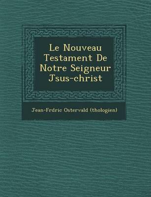 Le Nouveau Testament de Notre Seigneur J Sus-Christ (Paperback)