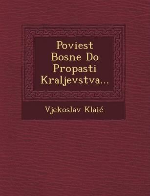 Poviest Bosne Do Propasti Kraljevstva... (Paperback)