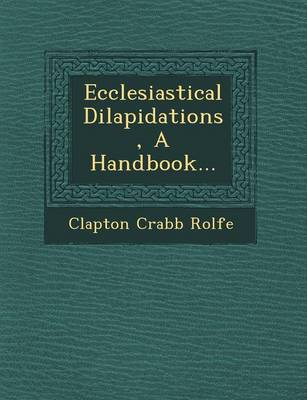 Ecclesiastical Dilapidations, a Handbook... (Paperback)