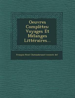 Oeuvres Completes: Voyages Et Melanges Litteraires... (Paperback)