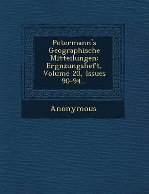 Petermann's Geographische Mitteilungen: Erg Nzungsheft, Volume 20, Issues 90-94... (Paperback)