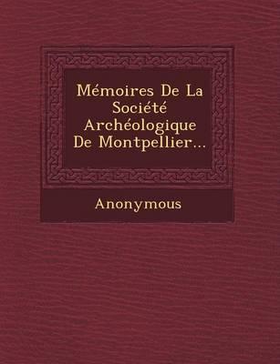 Memoires de La Societe Archeologique de Montpellier... (Paperback)