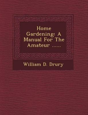 Home Gardening: A Manual for the Amateur ...... (Paperback)