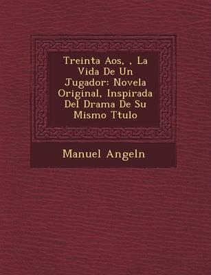 Treinta A�os, �, La Vida De Un Jugador: Novela Original, Inspirada Del Drama De Su Mismo T�tulo (Paperback)