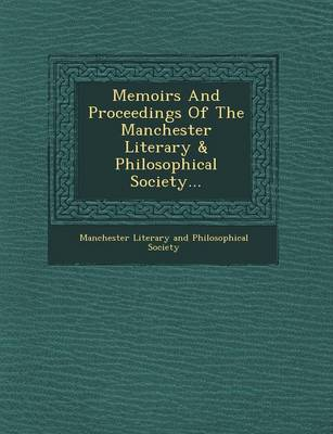 Memoirs and Proceedings of the Manchester Literary & Philosophical Society... (Paperback)