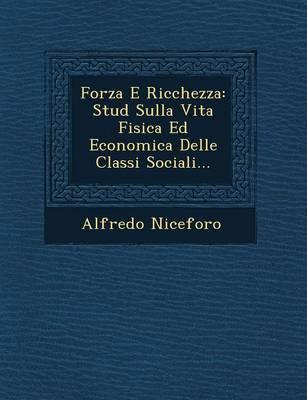 Forza E Ricchezza: Stud Sulla Vita Fisica Ed Economica Delle Classi Sociali... (Paperback)