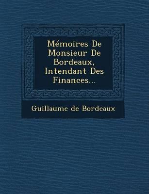 Memoires de Monsieur de Bordeaux, Intendant Des Finances... (Paperback)