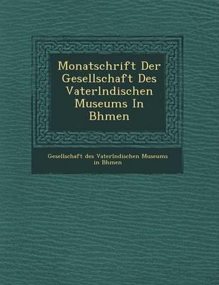 Monatschrift Der Gesellschaft Des Vaterl Ndischen Museums in B Hmen (Paperback)