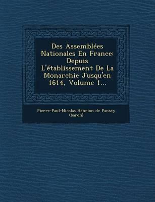Des Assemblees Nationales En France: Depuis L'Etablissement de La Monarchie Jusqu'en 1614, Volume 1... (Paperback)
