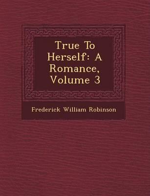 True to Herself: A Romance, Volume 3 (Paperback)