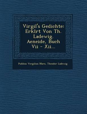 Virgil's Gedichte: Erkl Rt Von Th. Ladewig. Aeneide, Buch VII - XII... (Paperback)