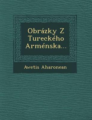 Obrazky Z Tureckeho Armenska... (Paperback)