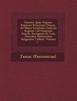 Po�mata: Quae Usquam Reperiri Potuerunt Omnia, Ad Manu Scriptum Codicem Regium Corvinianum Exacta, Recognita Et Cum Omnibus Editionibus Diligenter Collata, Volume 1... (Paperback)