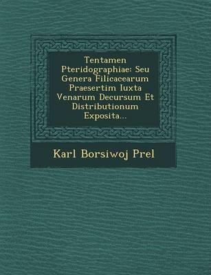 Tentamen Pteridographiae: Seu Genera Filicacearum Praesertim Iuxta Venarum Decursum Et Distributionum Exposita... (Paperback)