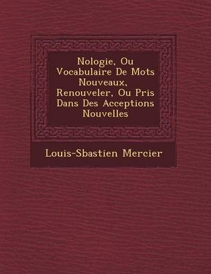 N Ologie, Ou Vocabulaire de Mots Nouveaux, Renouveler, Ou Pris Dans Des Acceptions Nouvelles (Paperback)