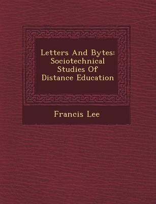 Letters and Bytes: Sociotechnical Studies of Distance Education (Paperback)