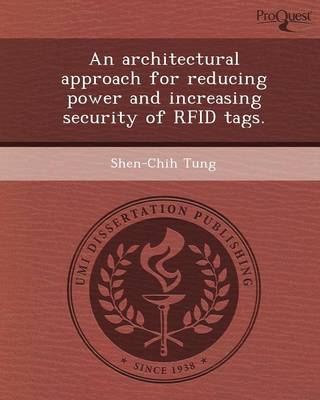 An Architectural Approach for Reducing Power and Increasing Security of Rfid Tags (Paperback)