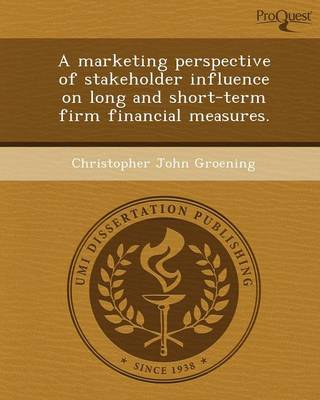 A Marketing Perspective of Stakeholder Influence on Long and Short-Term Firm Financial Measures (Paperback)