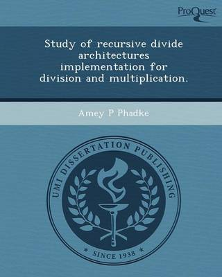 Study of Recursive Divide Architectures Implementation for Division and Multiplication (Paperback)